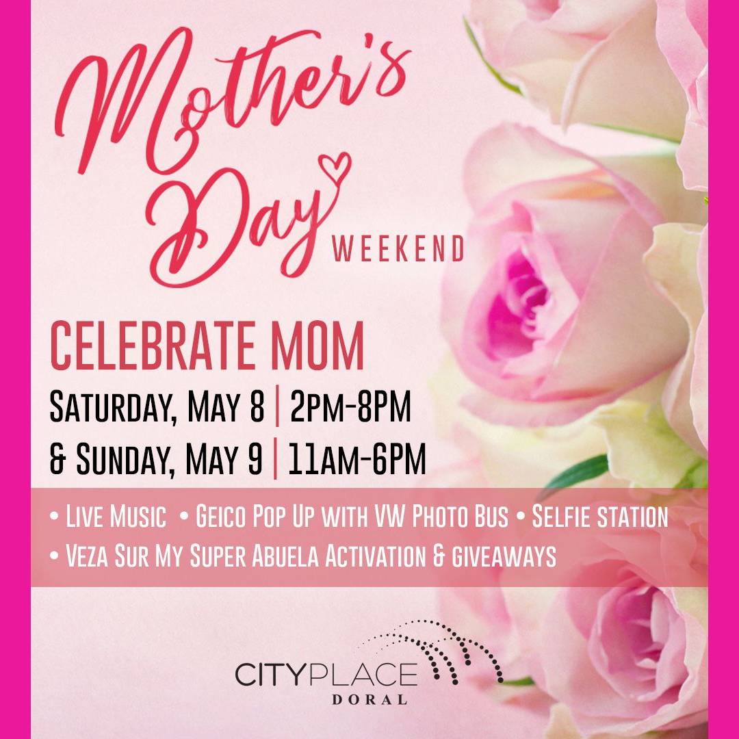 Celebrate Mom on Mother's Day Weekend CityPlace Doral